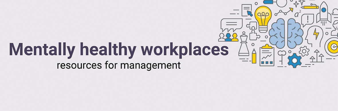 Mentally healthy workplaces: Resources for management