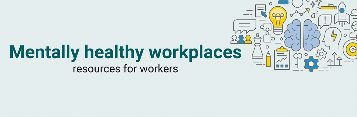 Mentally healthy workplaces: Resources for workers